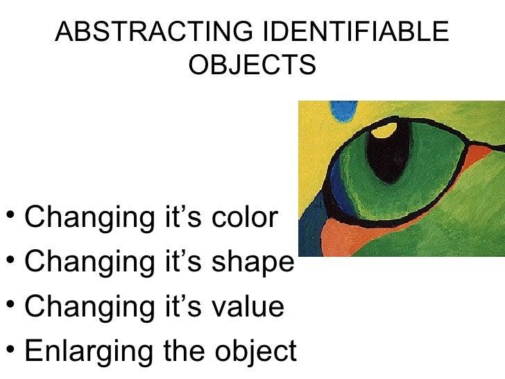 ABSTRACTING IDENTIFIABLE OBJECTS <ul><li>Changing it's color </li></ul><ul><li>Changing it's shape </li></ul><ul><li>Chang...