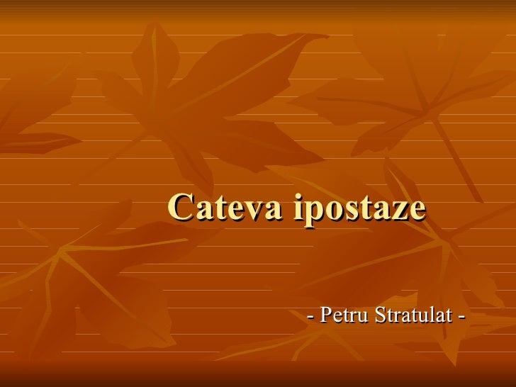 Cateva ipostaze          - Petru Stratulat -