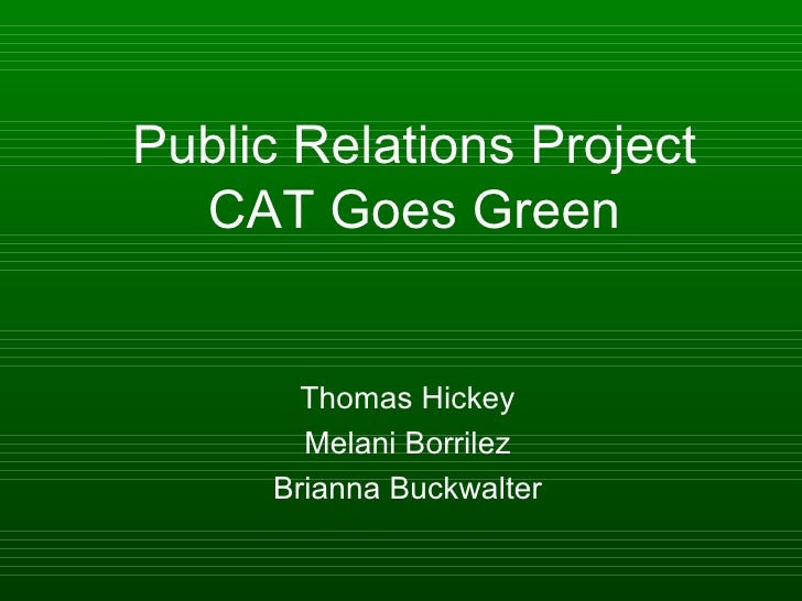 Public Relations Project CAT Goes Green Thomas Hickey Melani Borrilez Brianna Buckwalter