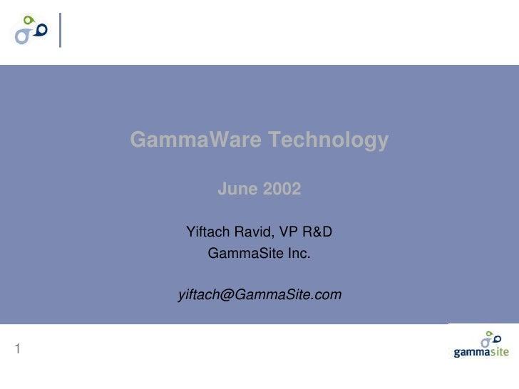GammaWare Technology              June 2002          Yiftach Ravid, VP R&D             GammaSite Inc.         yiftach@Gamm...
