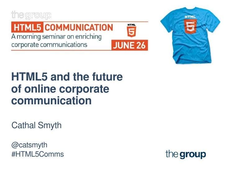 HTML5 and the futureof online corporatecommunicationCathal Smyth@catsmyth#HTML5Comms