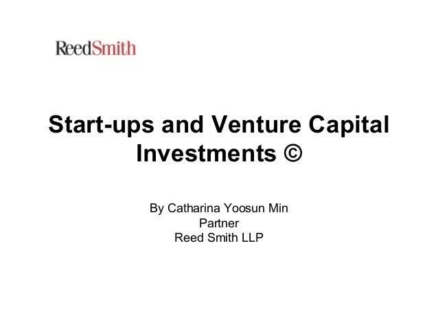 Start-ups and Venture Capital Investments © By Catharina Yoosun Min Partner Reed Smith LLP