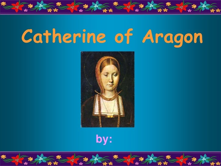 Catherine of Aragon<br />by:<br />