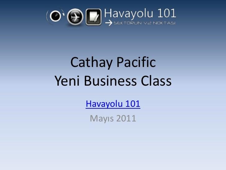 Cathay PacificYeni Business Class<br />Havayolu 101<br />Mayıs 2011<br />