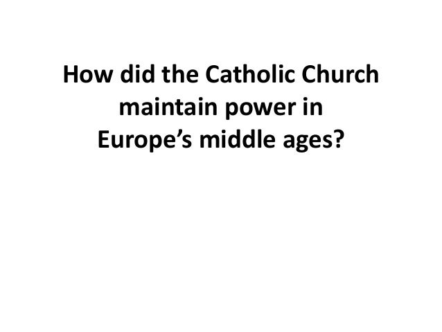 How did the Catholic Churchmaintain power inEurope's middle ages?