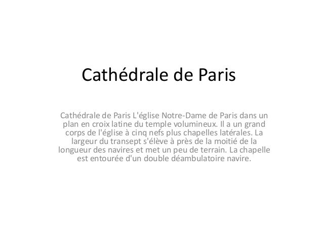 Cathédrale de Paris Cathédrale de Paris L'église Notre-Dame de Paris dans un plan en croix latine du temple volumineux. Il...