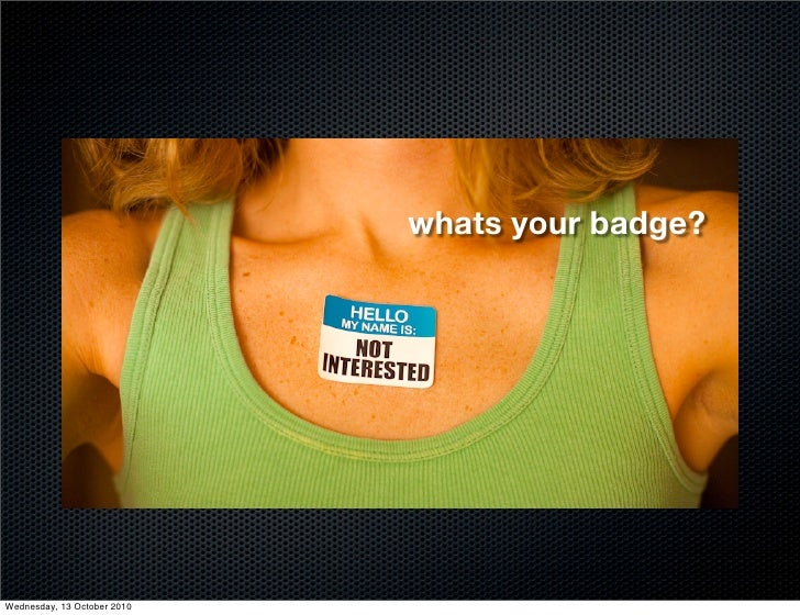 whats your badge?     Wednesday, 13 October 2010