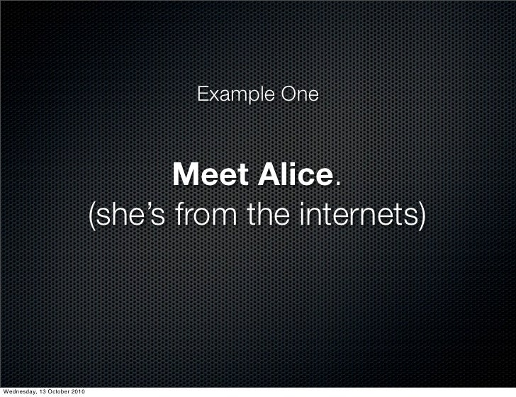 Example One                                       Meet Alice.                              (she's from the internets)     ...