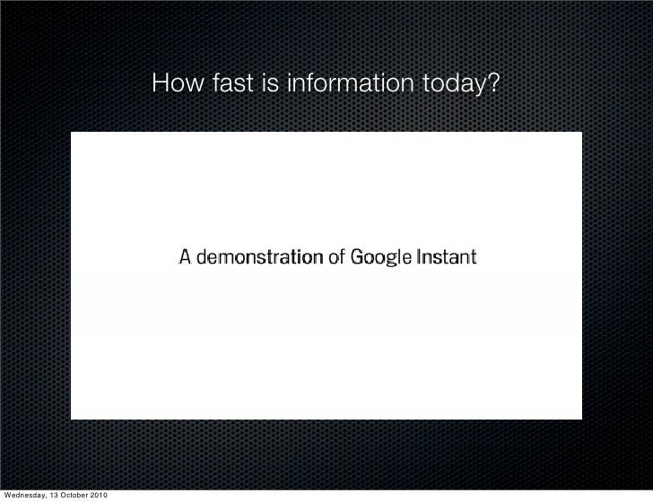 How fast is information today?     Wednesday, 13 October 2010