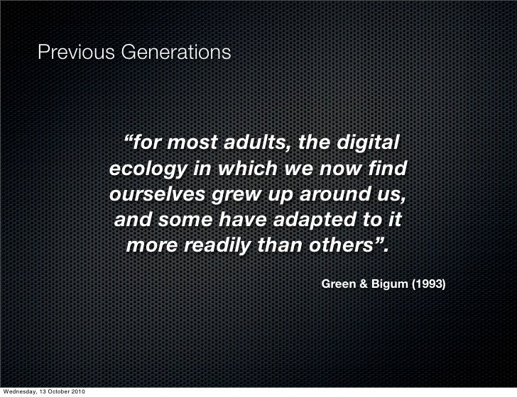 """Previous Generations                                  """"for most adults, the digital                              ecology i..."""