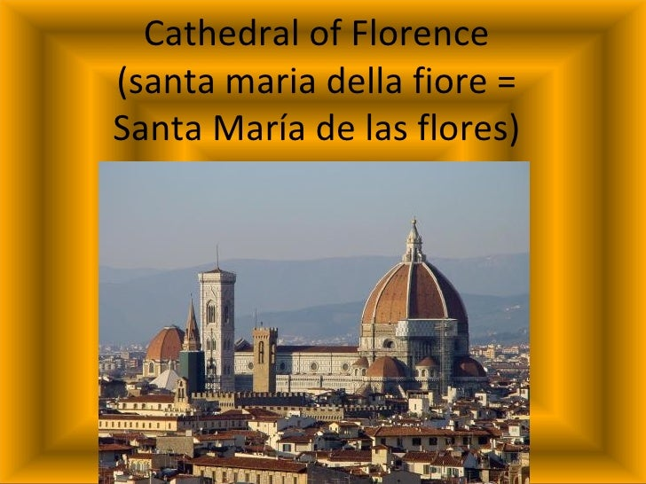 Cathedral of Florence(santa maria della fiore =Santa María de las flores)