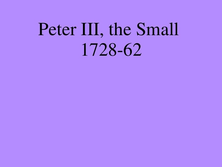 Peter III, the Small  1728-62