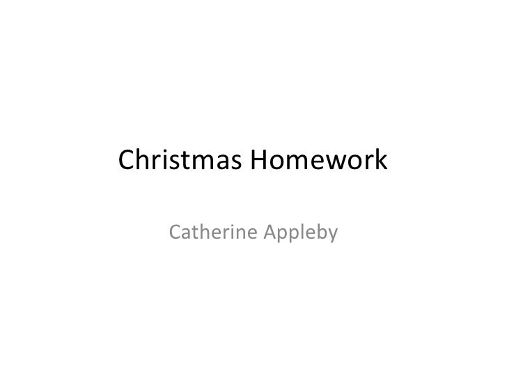 Christmas Homework<br />Catherine Appleby<br />