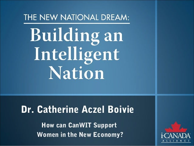 Dr. Catherine Aczel Boivie    How can CanWIT Support   Women in the New Economy?