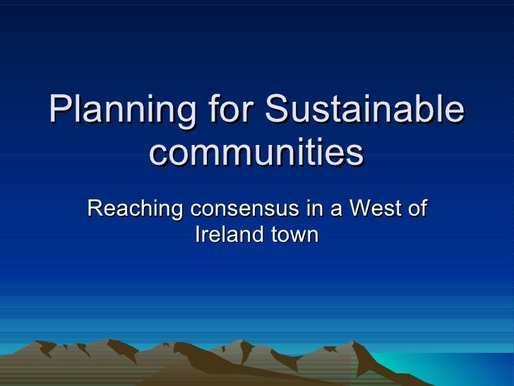 Planning for Sustainable communities Reaching consensus in a West of Ireland town