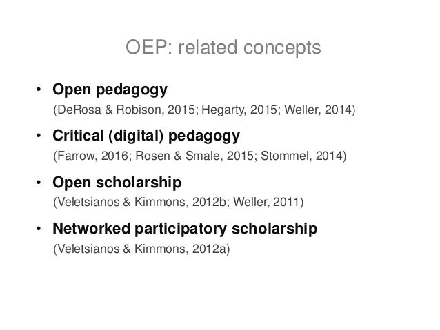 • Open pedagogy (DeRosa & Robison, 2015; Hegarty, 2015; Weller, 2014) • Critical (digital) pedagogy (Farrow, 2016; Rosen &...