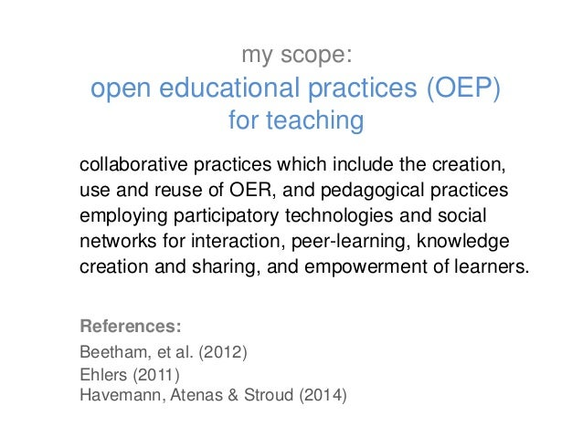 collaborative practices which include the creation, use and reuse of OER, and pedagogical practices employing participator...