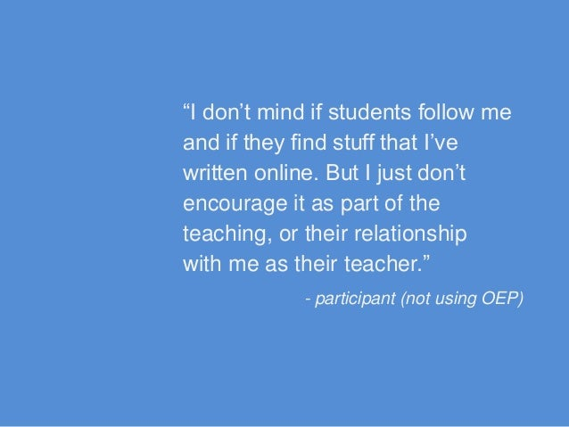 """""""I don't mind if students follow me and if they find stuff that I've written online. But I just don't encourage it as part..."""