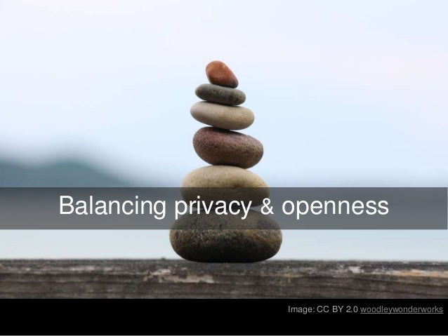 Balancing privacy & openness Image: CC BY 2.0 woodleywonderworks