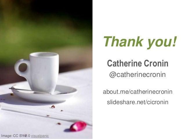 Thank you! Catherine Cronin @catherinecronin about.me/catherinecronin slideshare.net/cicronin Image: CC BY 2.0 visualpanic