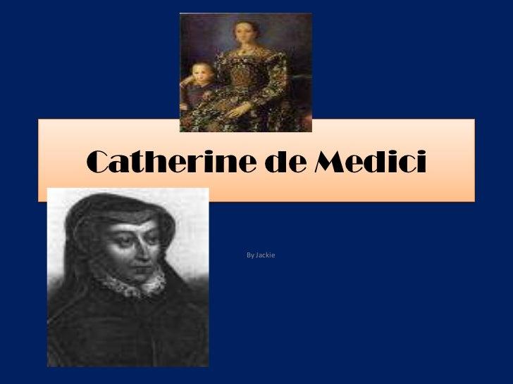 Catherine de Medici        By Jackie