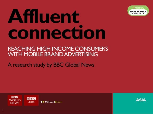 1 Affluent connection REACHING HIGH INCOME CONSUMERS WITH MOBILE BRANDADVERTISING A research study by BBC Global News ASIA