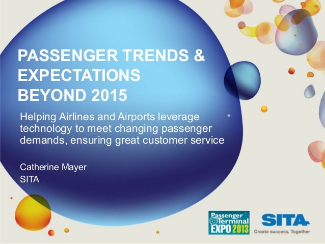 PASSENGER TRENDS &EXPECTATIONSBEYOND 2015Helping Airlines and Airports leveragetechnology to meet changing passengerdemand...