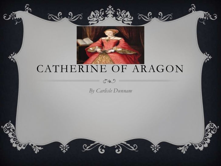 CATHERINE OF ARAGON      By Carlisle Dunnam