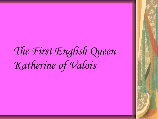 The First English Queen- Katherine of Valois
