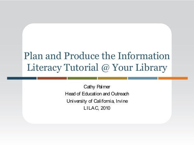 Plan and Produce the Information Literacy Tutorial @ Your Library Cathy Palmer Head of Education and Outreach University o...