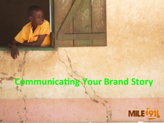 Communica)ng	   Your	   Brand	   Story