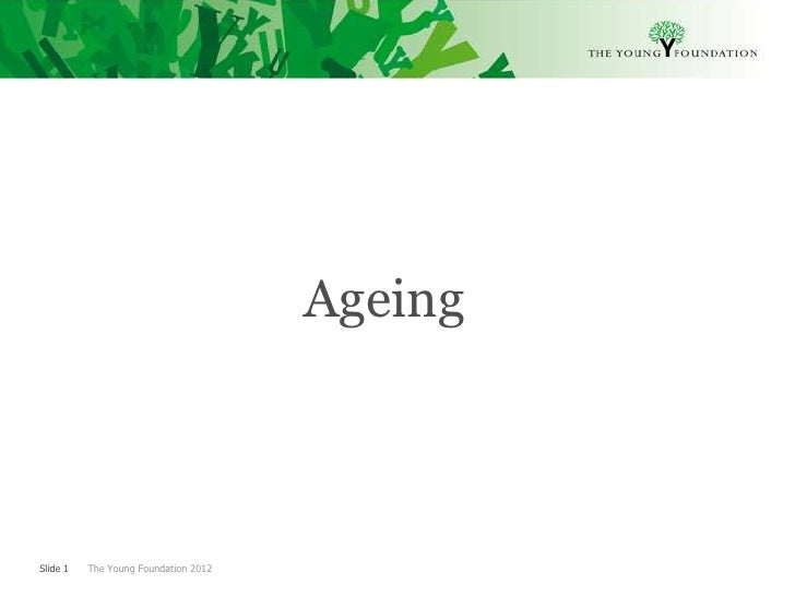 AgeingSlide 1   The Young Foundation 2012