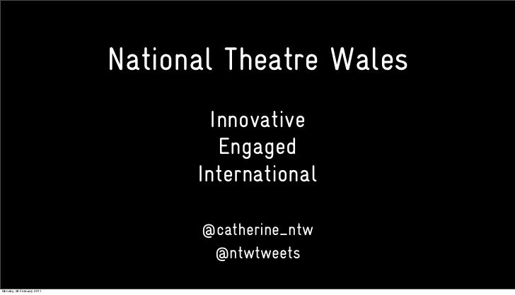 National Theatre Wales Innovative Engaged  International @catherine_ntw @ntwtweets
