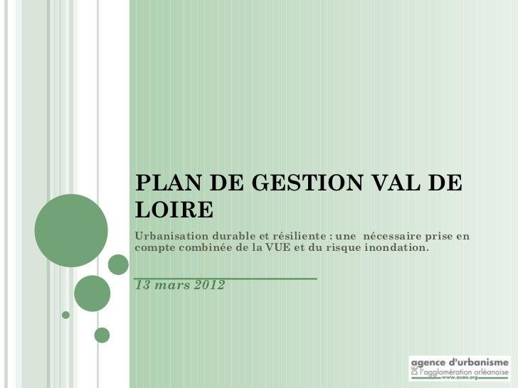 PLAN DE GESTION VAL DELOIREUrbanisation durable et résiliente: une nécessaire prise encompte combinée de la VUE et du ris...