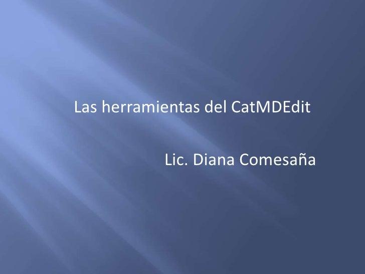 Las herramientas del CatMDEdit<br />Lic. Diana Comesaña<br />