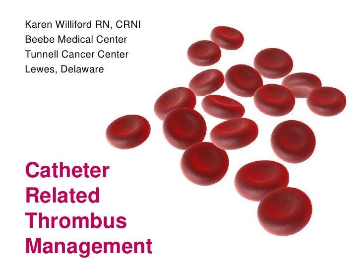 Karen Williford RN, CRNI<br />Beebe Medical Center<br />Tunnell Cancer Center<br />Lewes, Delaware<br />Catheter Related T...