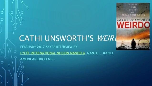CATHI UNSWORTH'S WEIRDO FEBRUARY 2017 SKYPE INTERVIEW BY LYCÉE INTERNATIONAL NELSON MANDELA, NANTES, FRANCE AMERICAN OIB C...