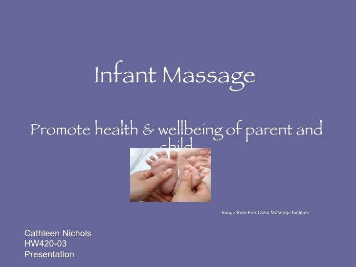 Infant Massage Promote health & wellbeing of parent and child Image from Fair Oaks Massage Institute Cathleen Nichols HW42...