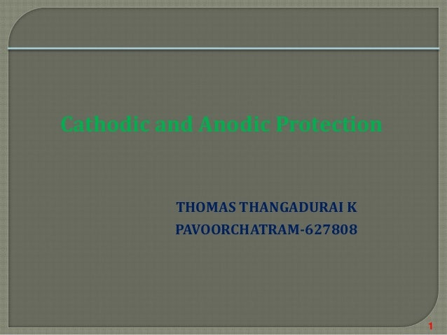 Cathodic and Anodic Protection  THOMAS THANGADURAI K PAVOORCHATRAM-627808  1
