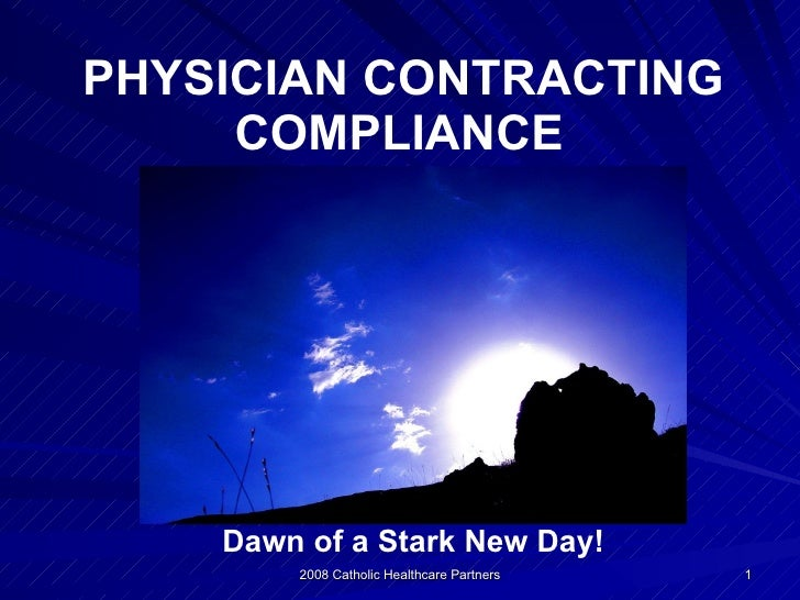 PHYSICIAN CONTRACTING COMPLIANCE   Dawn of a Stark New Day!