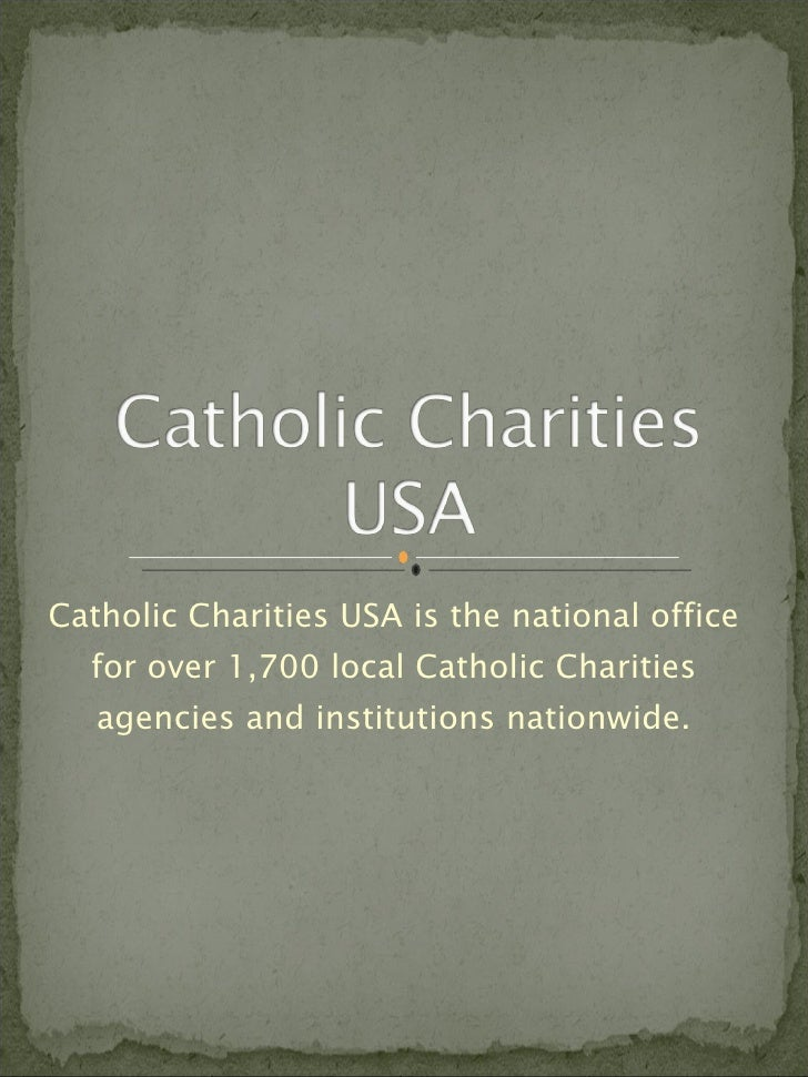 Catholic Charities USA is the national office for over 1,700 local Catholic Charities agencies and institutions nationwide.
