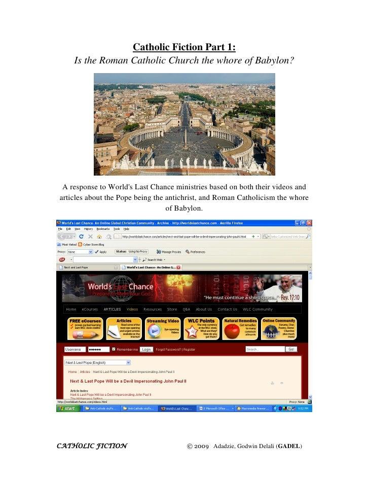 Catholic Fiction Part 1:     Is the Roman Catholic Church the whore of Babylon?      A response to World's Last Chance min...
