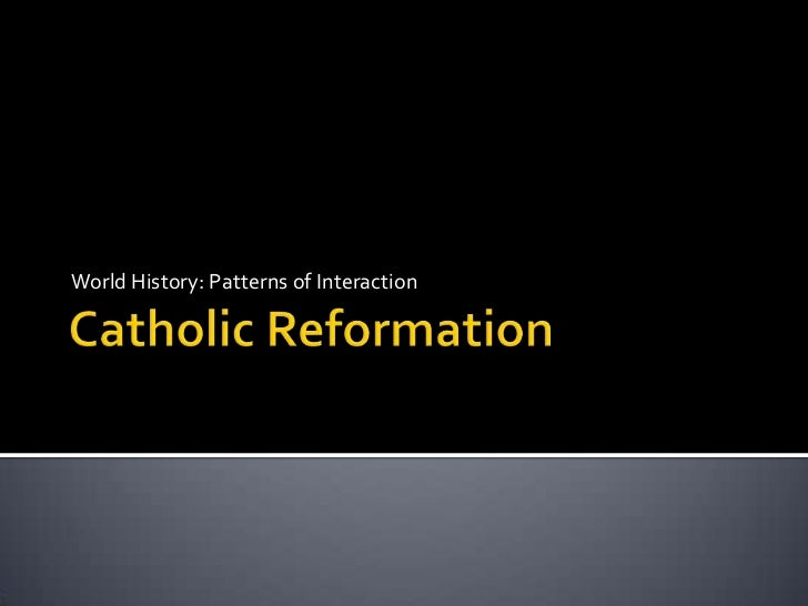 Catholic Reformation<br />World History: Patterns of Interaction<br />