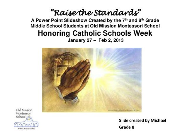 """""""Raise the Standards""""A Power Point Slideshow Created by the 7th and 8th GradeMiddle School Students at Old Mission Montess..."""