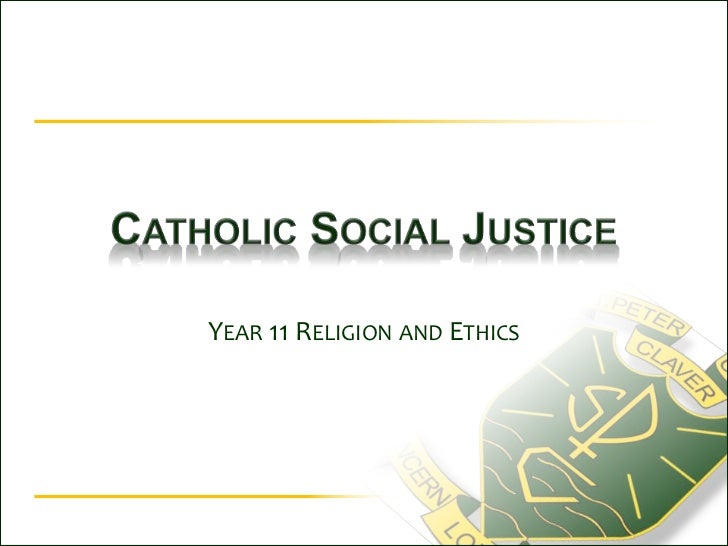 Catholic Social Justice<br />Year 11 Religion and Ethics<br />