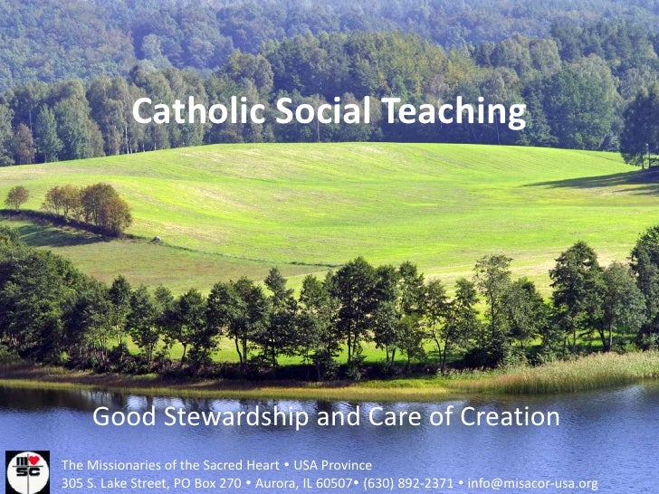 Catholic Social Teaching          Good Stewardship and Care of Creation The Missionaries of the Sacred Heart  USA Provinc...