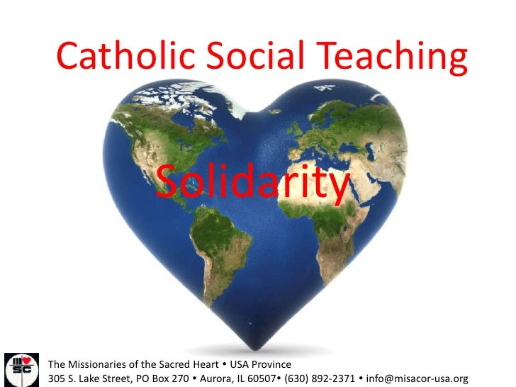 Catholic Social Teaching<br />Solidarity<br />The Missionaries of the Sacred Heart  USA Province<br />305 S. Lake Street,...