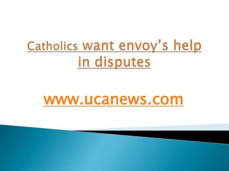 Catholics want envoy's help in disputes<br />www.ucanews.com<br />