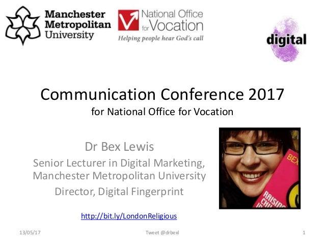 Communication Conference 2017 for National Office for Vocation Dr Bex Lewis Senior Lecturer in Digital Marketing, Manchest...