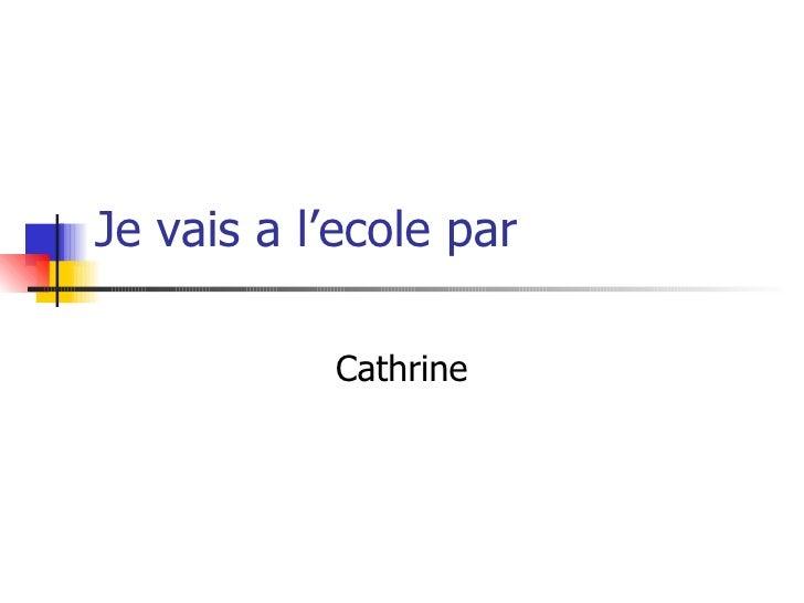 Je vais a l'ecole par Cathrine
